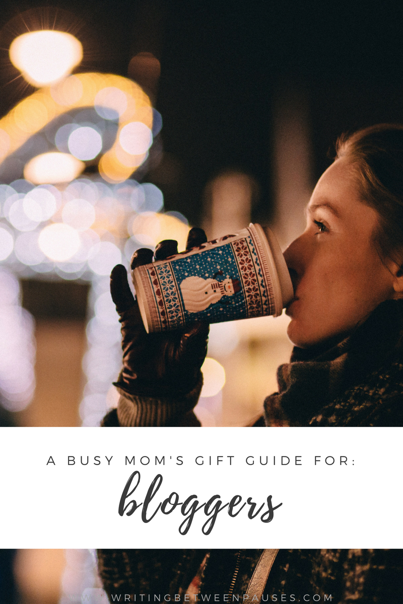 A Busy Mom's Gift Guide for: Bloggers | Writing Between Pauses