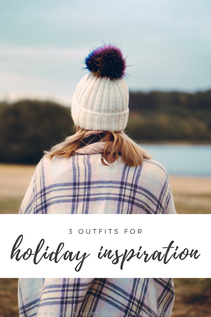 3 Outfits for Holiday Inspiration | Writing Between Pauses