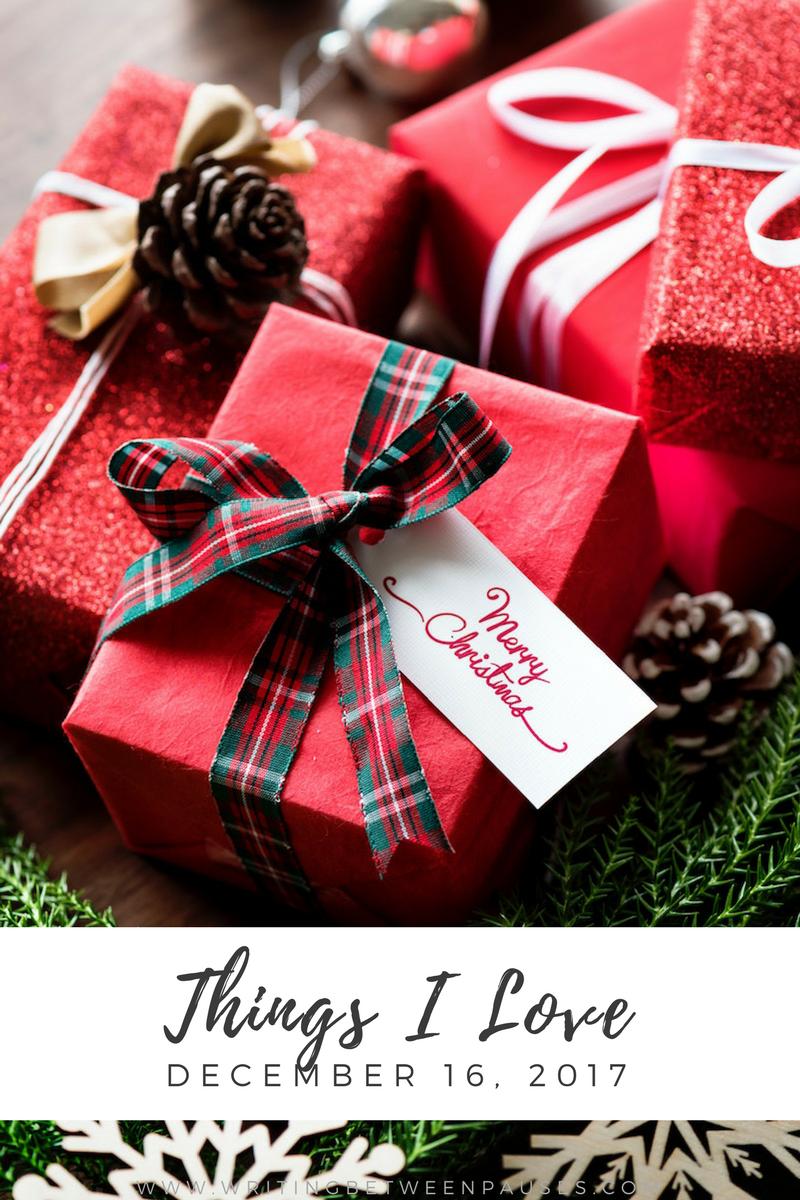 Things I Love: December 16 | Writing Between Pauses