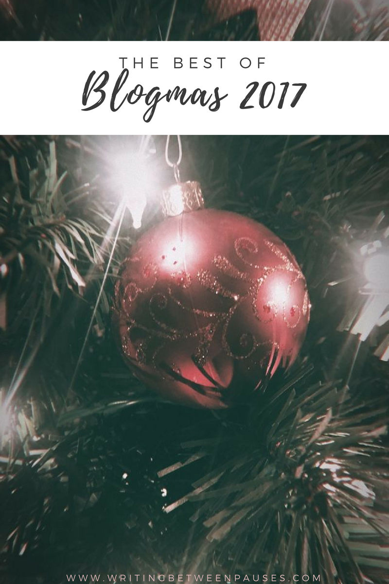 The Best of Blogmas 2017 | Writing Between Pauses