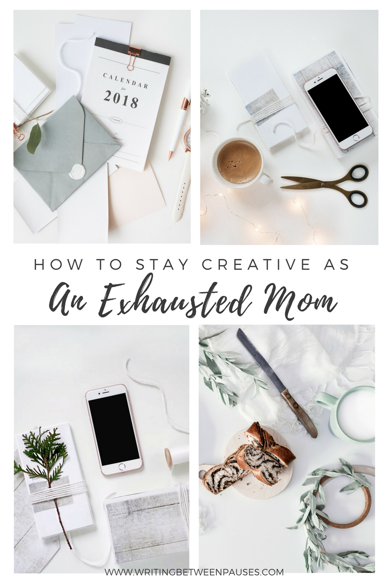 How to Stay Creative As An Exhausted Mom | Writing Between Pauses