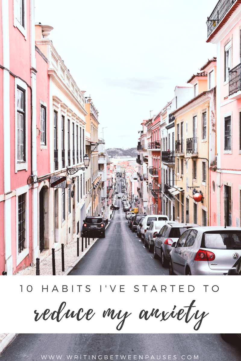 10 Habits I've Started to Reduce Anxiety | Writing Between Pauses