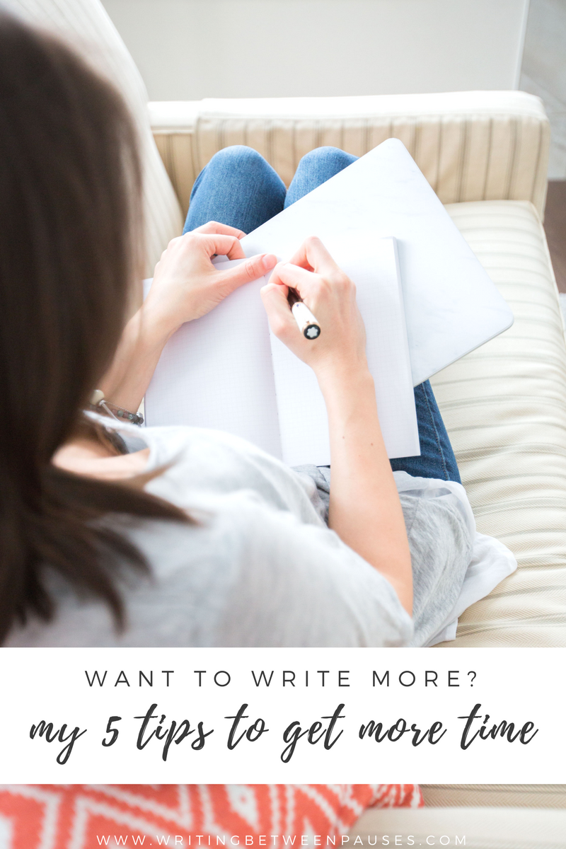 Want to Write More? My 5 Tips to Get More Time | Writing Between Pauses