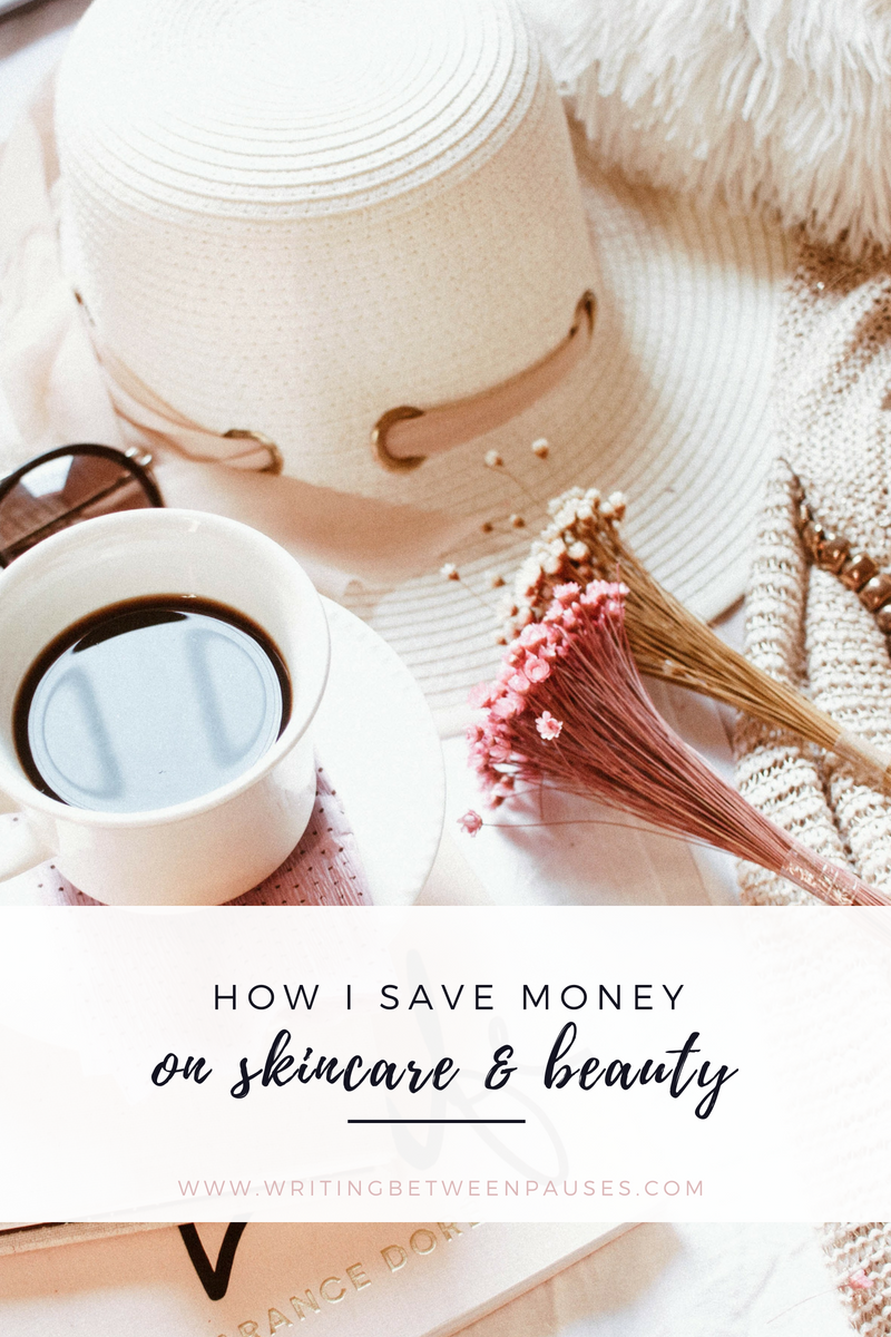How I Save Money on Skincare & Beauty | Writing Between Pauses