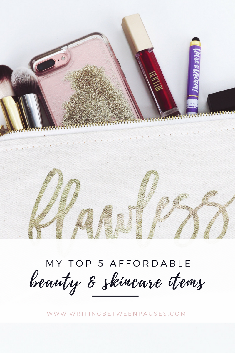 My Top 5 Affordable Skincare & Beauty Items | Writing Between Pauses