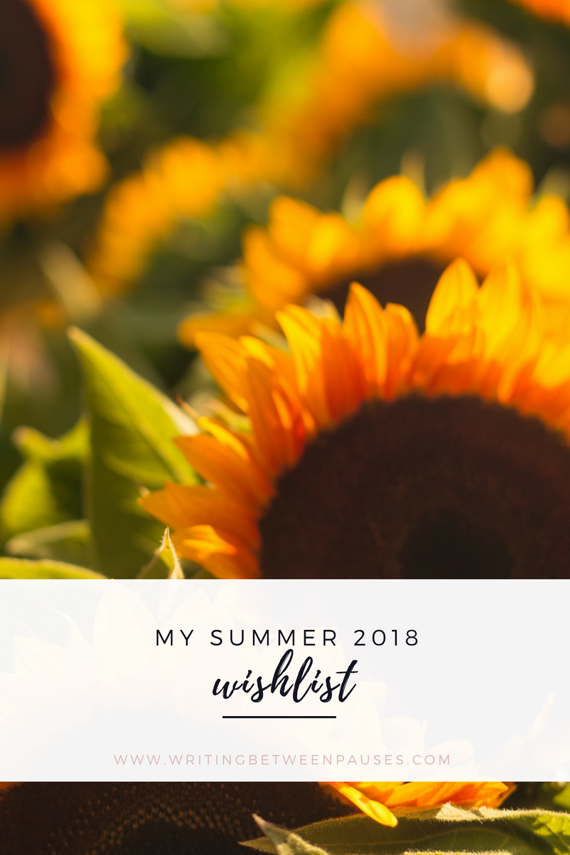 My Summer 2018 Wishlist | Writing Between Pauses