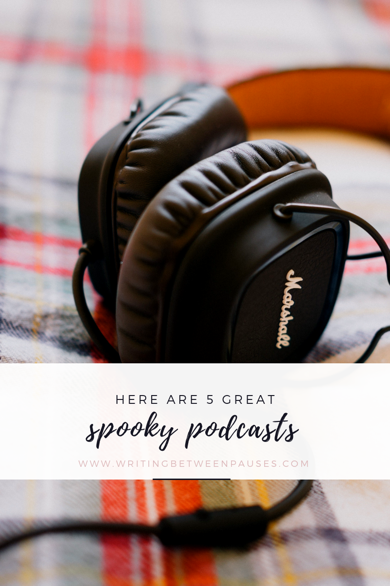 Here Are 5 Great Spooky Podcasts | Writing Between Pauses