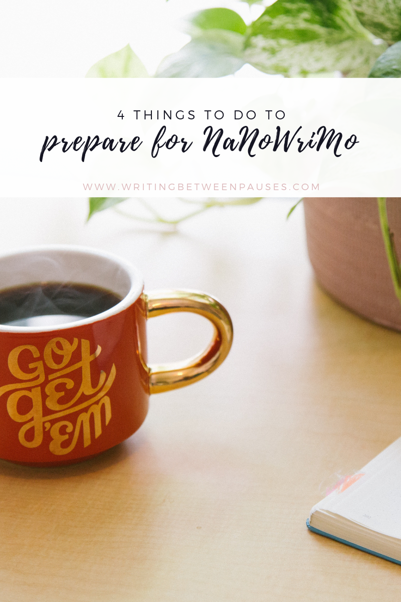 4 Things to Do To Prepare for NaNoWriMo | Writing Between Pauses
