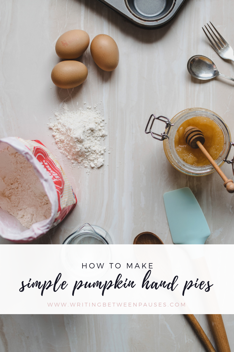 How to Make Simple Pumpkin Hand Pies | Writing Between Pauses