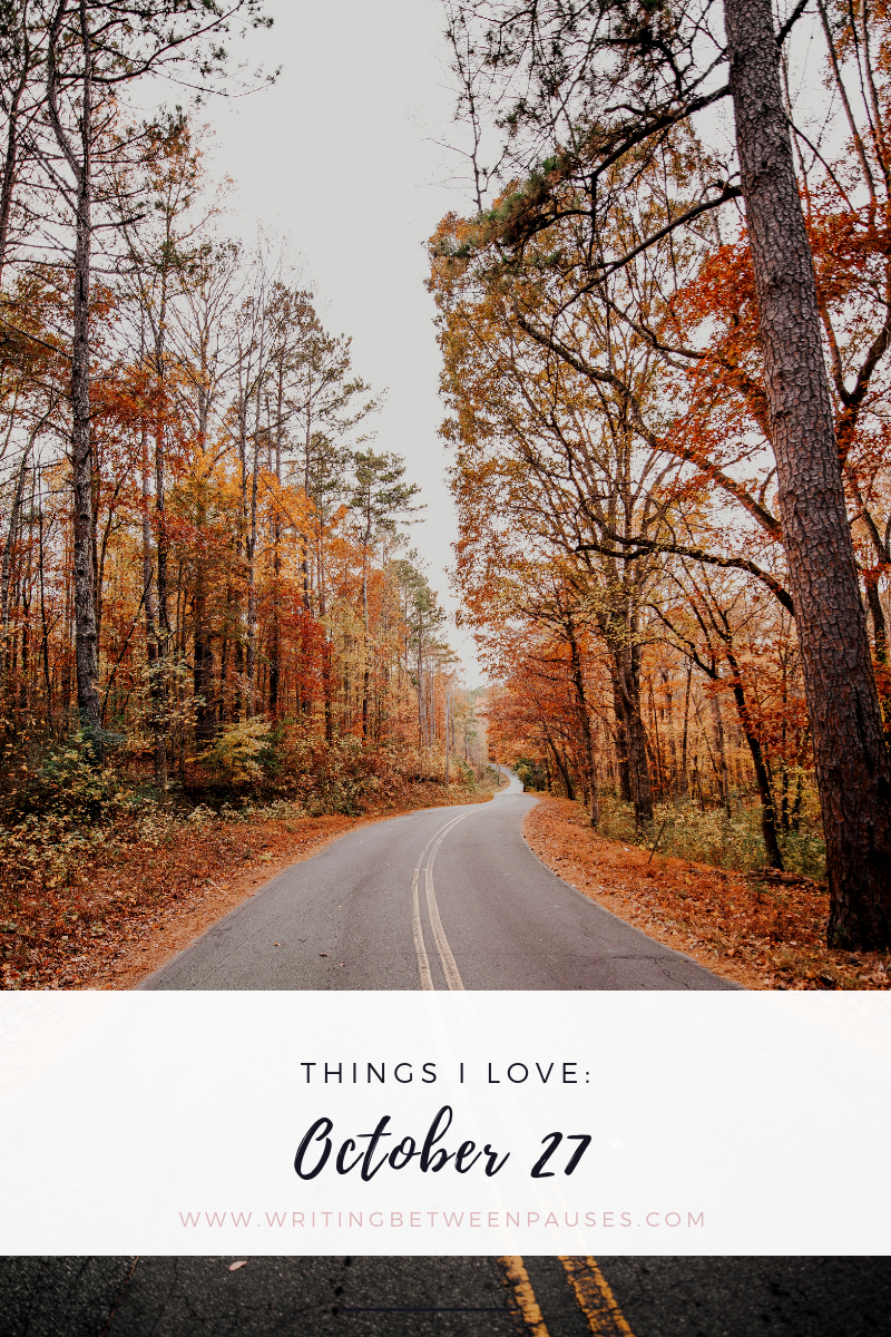 Things I Love: October 27 | Writing Between Pauses