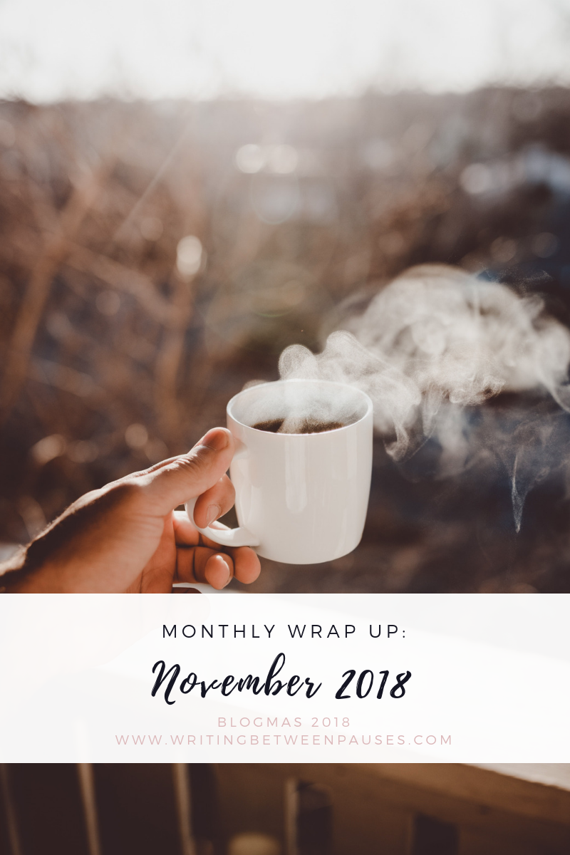 Monthly Wrap Up: November 2018 | Writing Between Pauses