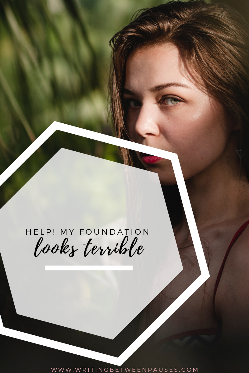Help! My Foundation Looks Terrible | Writing Between Pauses