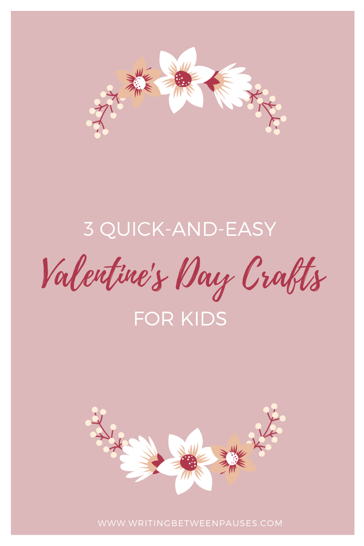 3 Quick and Easy Valentine's Day Crafts for Kids | Writing Between Pauses