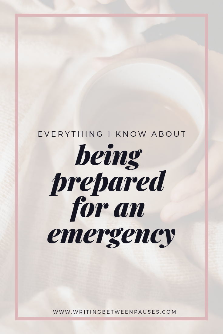 Everything I Know About Being Prepared for an Emergency | Writing Between Pauses