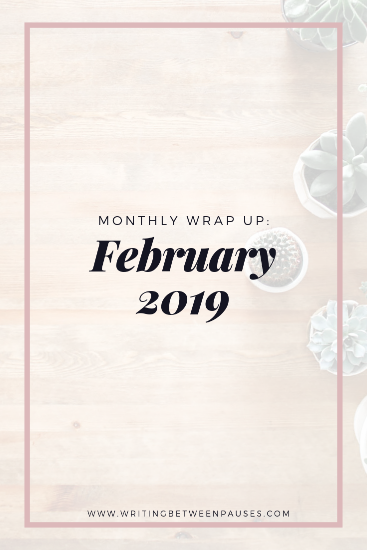 Monthly Wrap Up: February 2019 | Writing Between Pauses
