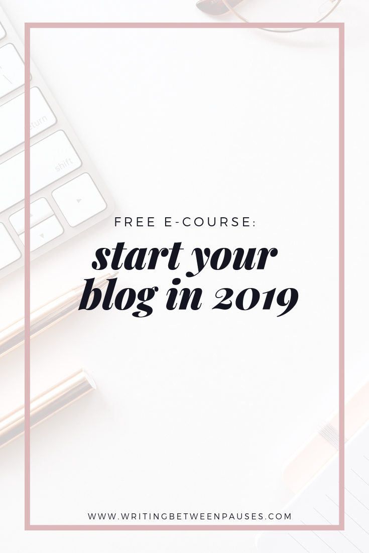 Free E-Course: Start Your Blog in 2019 | Writing Between Pauses