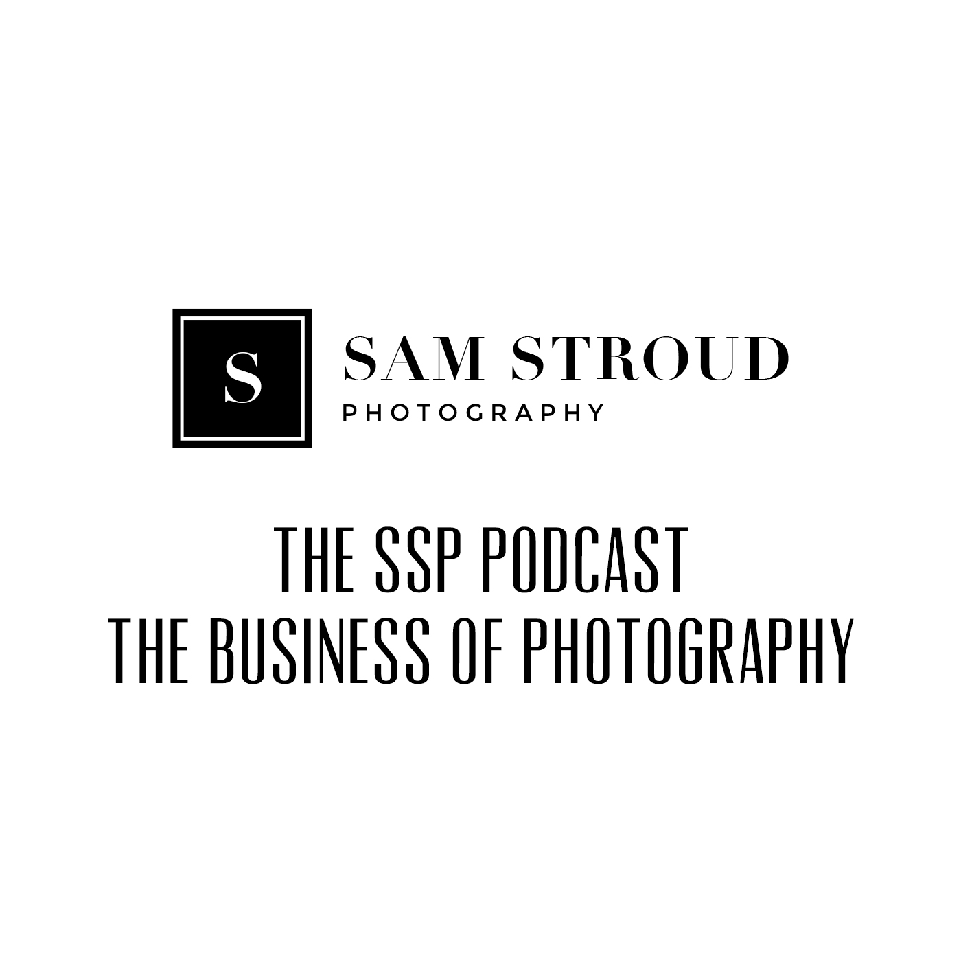 SSP Podcast - Sam Stroud Photography
