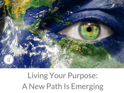 Living Your Purpose: A New Path Is Emerging