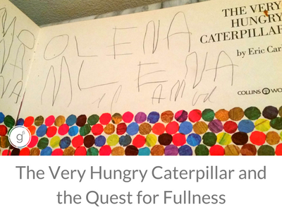 The Very Hungry Caterpillar and the Quest for Fullness