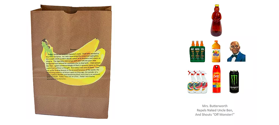 Left:  Banana , 2017. Screenprint on brown paper bag.  Right:  Product Haiku , 2017. Print.
