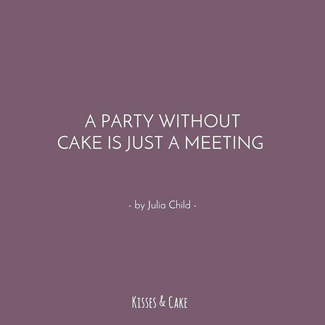 Quote of the day! #Cake #JuliaChild #Quotes #Quoteoftheday #Inspiration #WordsofWisdom #WeddingInspiration #TheBridalCoach #KissesandCake #KissesandCakeWeddings
