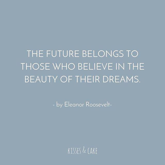 Quote of the Day #EleanorRoosevelt #Future #WordsofWisdom #Dreams #TheBridalCoach #KissesAndCake #KissesAndCakeWeddings