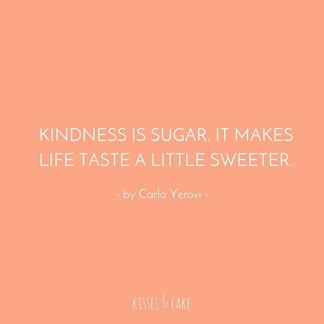 Quote of the Day #CarlaYerovi #Kindness #Sweet #WordsofWisdom #WeddingInspiration #WeddingPlanning #TheBridalCoach #KissesAndCake #KissesAndCakeWeddings