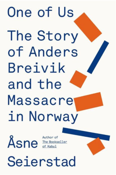 """""""ONE OF US"""": The story of Anders Breivik and the massacre in Norway -     by Asne Seierstad"""