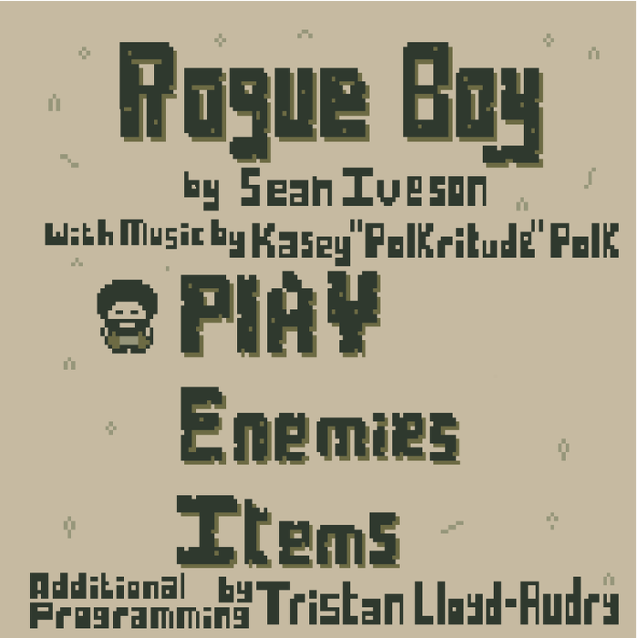 "Just finished working with Sean Iveson on his game ""Rogue Boy"". He let me write an 8-bit OST for the title.  This game was created during GameJolt's GameBoyJam 4.  It was honestly my first time having to write music for game of this style. I enjoyed it because 1.) I did try limiting myself to only using about 5 tracks within each piece to make it authentic as possible and 2.) because its a totally unique sound to the world of gaming that I'd hadn't studied much. All in all learned lots and had fun creating it. Can't wait to see what comes next! All glory to God!     Make sure you guys go over to my original music page to check out the full OST and head over to GameJolt to vote for the game!   http://jams.gamejolt.io/gbjam4/games/rogue-boy/85176      Music available at  https://polkritude.bandcamp.com/album/rogue-boy"