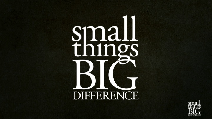 SmallThingsBigDifference.jpg