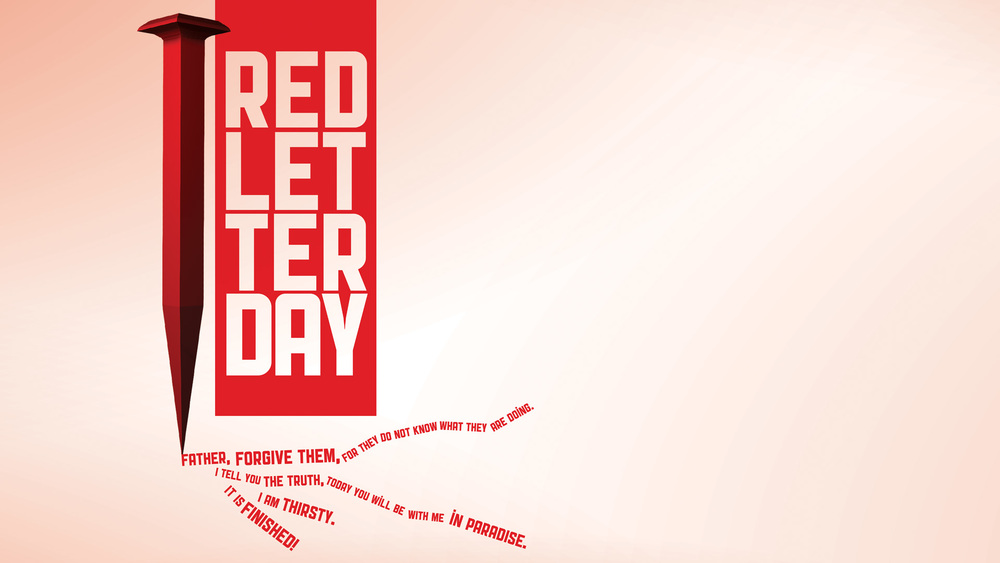 It was a Red Letter Day. Bloody, beaten, and nailed to a cross, a dying Jesus looked at those around Him and spoke His final words as a man. What did he say? Join us as we relive Jesus' final hours, and celebrate His ultimate victory on this Red Letter Day.
