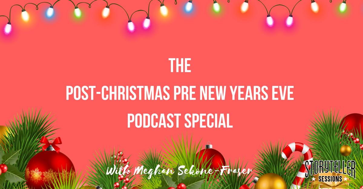 Post-Christmas, Pre New Years Eve Podcast Special   Meghan Sekone-Fraser   Storyteller Sessions Podcast