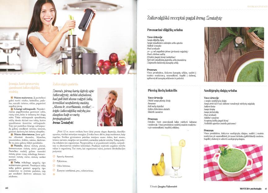 """Šį tąapie žaliavalgystę rasite žurnale """"Moters psichologija"""" straipsnyje""""Graži, sveika, nes žaliavalgė"""" , psl 60-61."""
