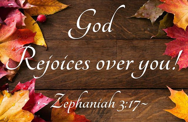 """The Lord your God is with you, the Mighty Warrior Who saves. He will take great delight in you; in His love He will no longer rebuke you, but will rejoice over you with singing."""" ~Zephaniah 3:17"""