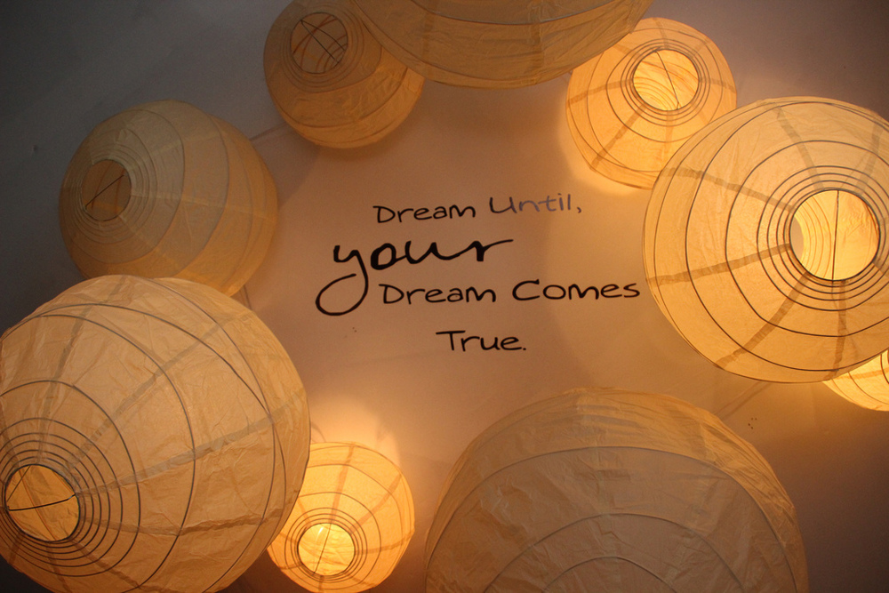 D ream Until Your Dream Comes True.