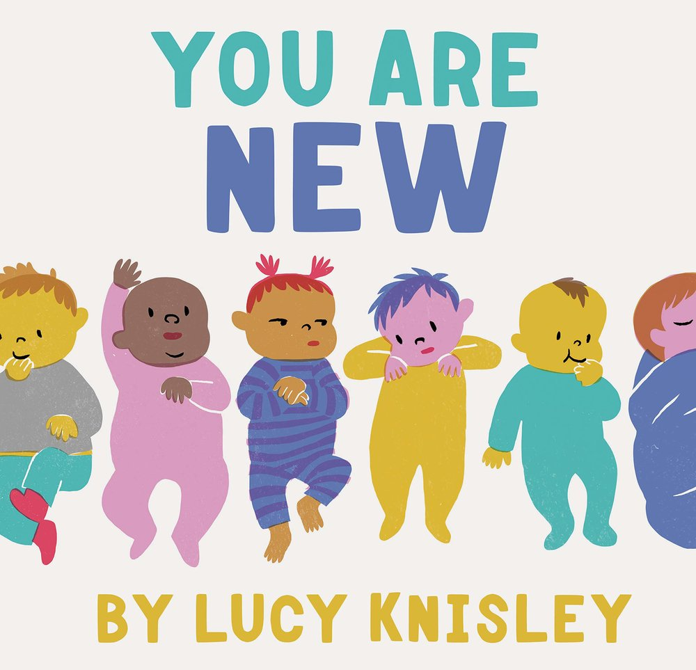 Preorder Lucy's childrens' book, You Are New, celebrating the brand-new wonderfulness of someone who is NEW.