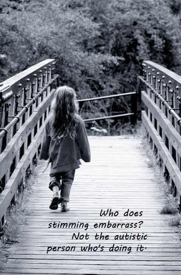 Who does stimming embarrass? Not the autistic person who's doing it.