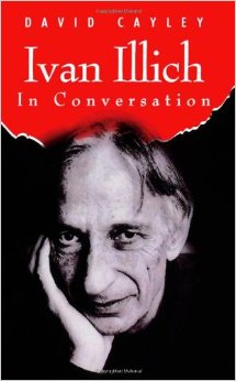Ivan Illich in Conversation, House of Anansi Press, 1992