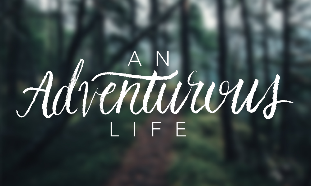 An Adventurous Life • Adventure & the Wild