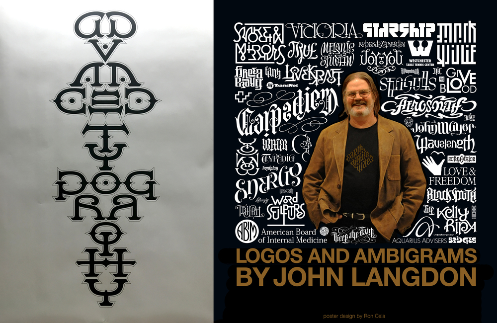 "Left: Ambigram created by John Langdon. Can you figure out what it says? Answer in a moment. Right: Promotional poster of John Langdon's work featuring his ambigram/logo work. Answer: ""Advanced Typography.""  :-)"