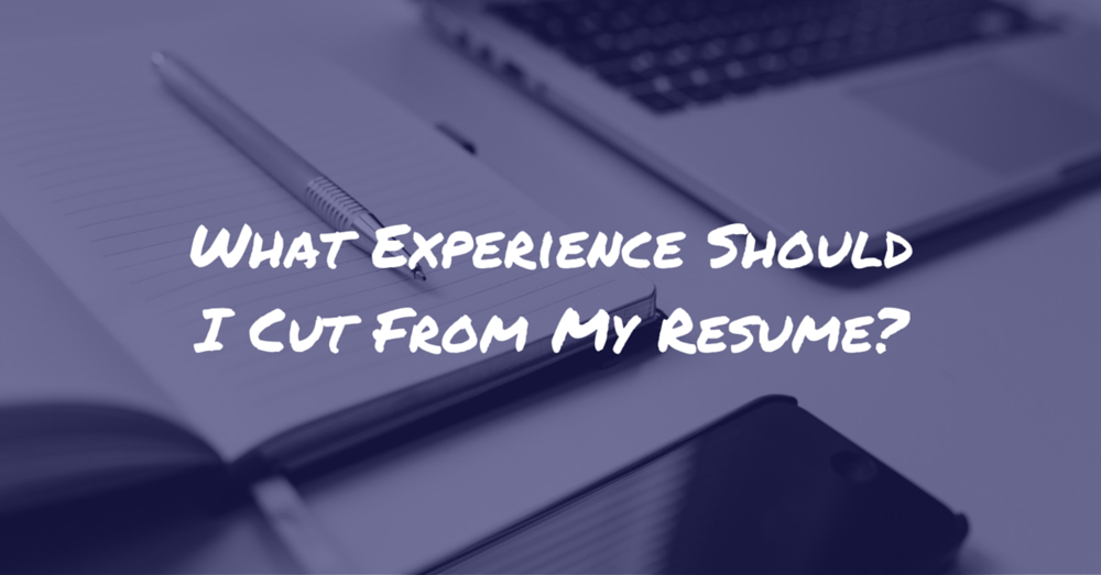What Experience Should I Cut From My Resume | Off The Clock Resumes