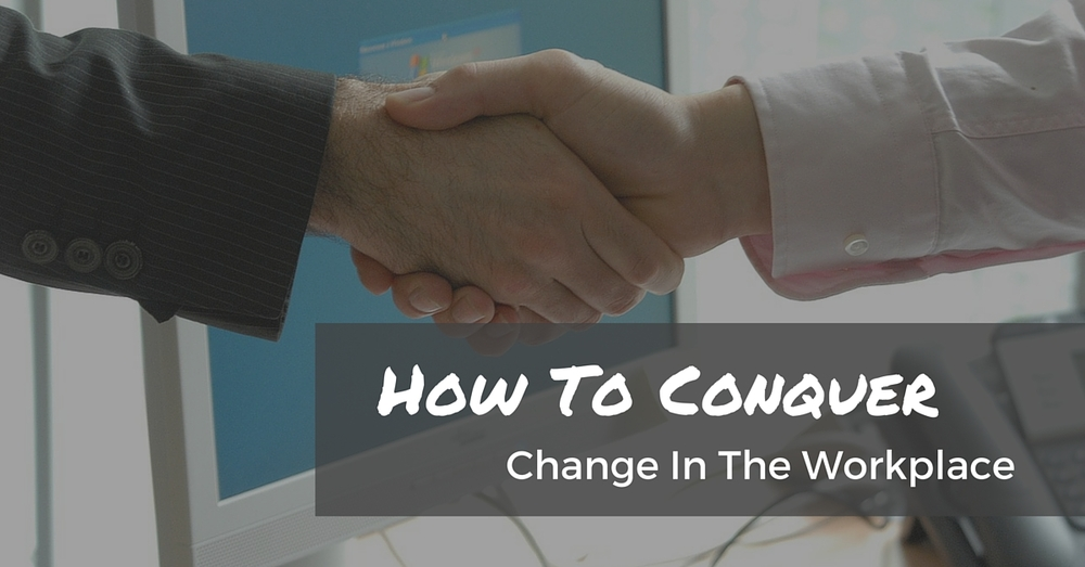 How To Conquer Change In The Workplace - Off The Clock Resumes