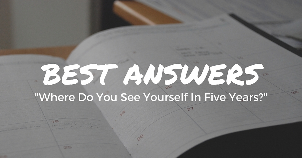 How To Answer The Interview Question Where Do You See Yourself In Five Years - Off The Clock Resumes
