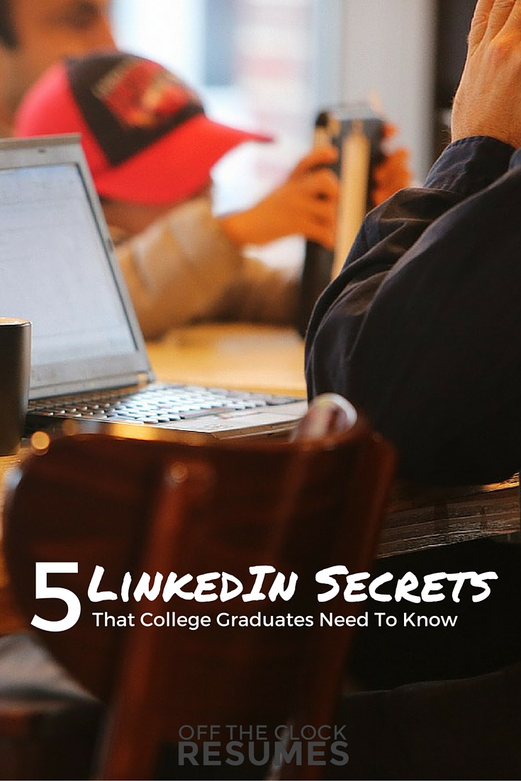 5 LinkedIn Secrets That College Graduates Need To Know | Off The Clock Resumes
