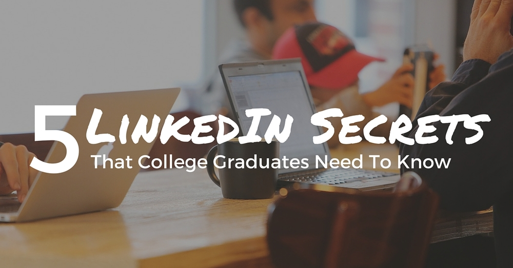 5 LinkedIn Secrets That College Graduates Need To Know - Off The Clock Resumes