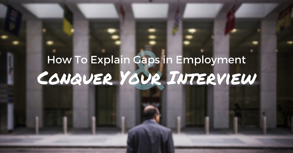 How To Explain Gaps in Employment and Conquer Your Interview - Off The Clock Resumes