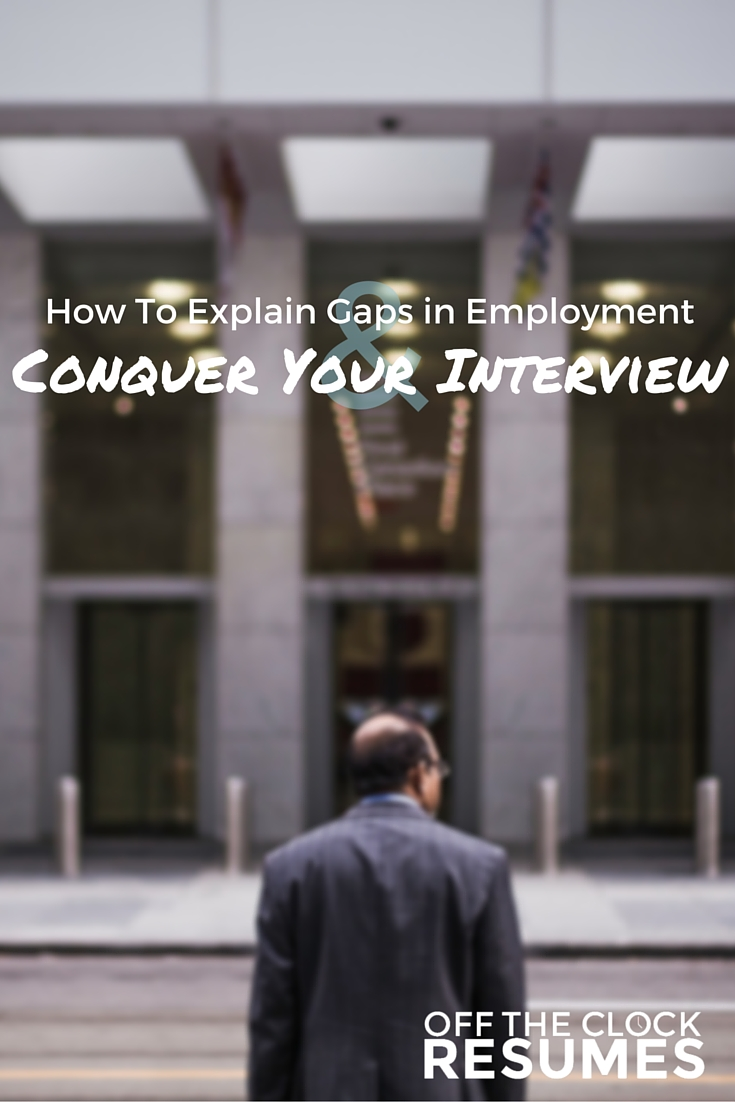 How To Explain Gaps in Employment and Conquer Your Interview | Off The Clock Resumes