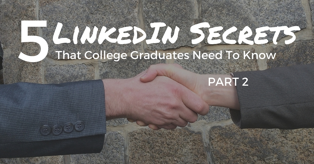 5 LinkedIn Secrets That College Graduates Need To Know Part 2 - Off The Clock Resumes