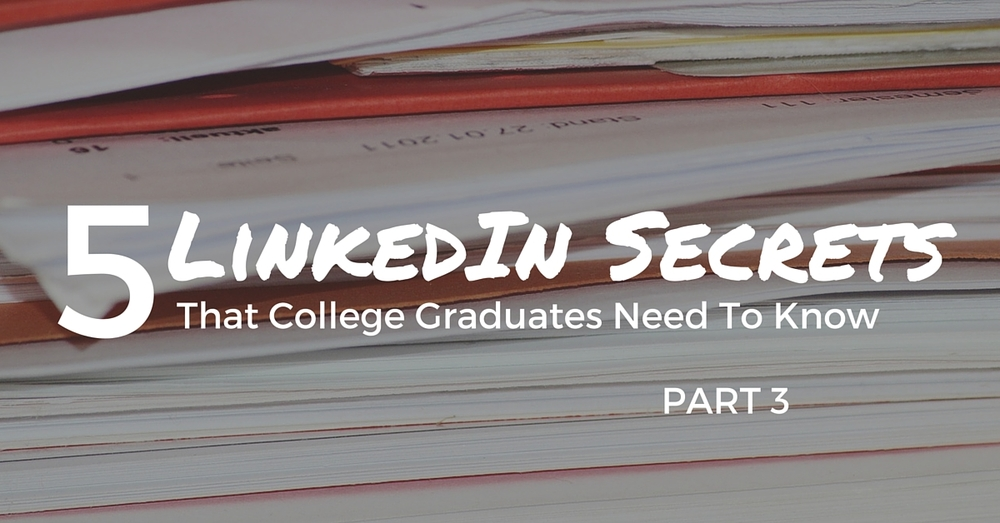 5 LinkedIn Secrets That College Graduates Need To Know Part 3 - Off The Clock Resumes