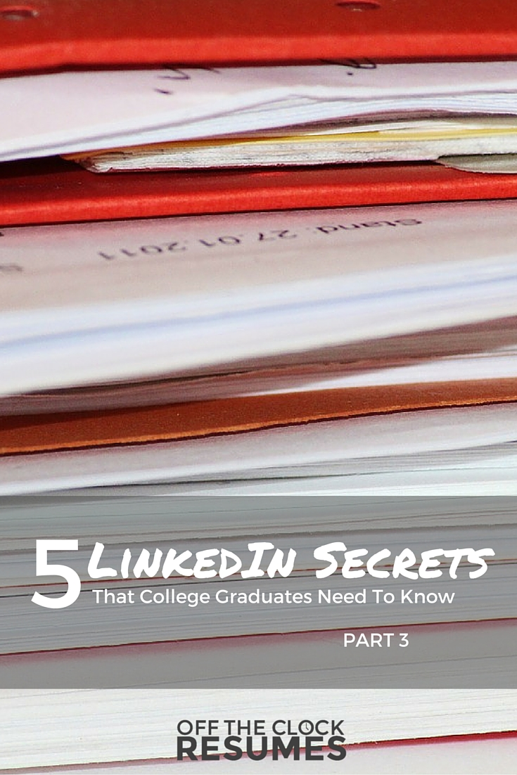 5 LinkedIn Secrets That College Graduates Need To Know: Part 3 - How To Write A Job-Winning Career Summary For Your LinkedIn Profile | Off The Clock Resumes